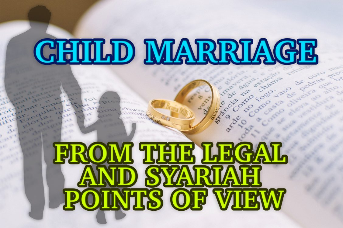 CHILD MARRIAGE FROM THE LEGAL AND SYARIAH POINTS OF VIEW