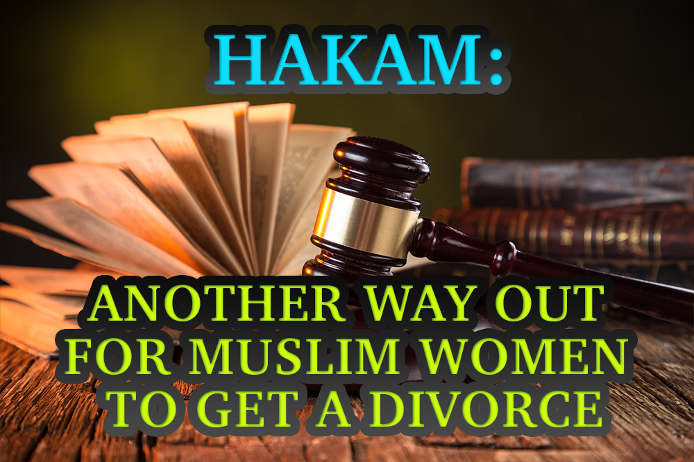 HAKAM: ANOTHER WAY OUT FOR MUSLIM WOMEN TO GET A DIVORCE