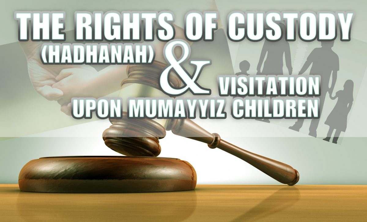 CUSTODY RIGHTS (HADHANAH) & VISITATION UPON MUMAYYIZ CHILDREN