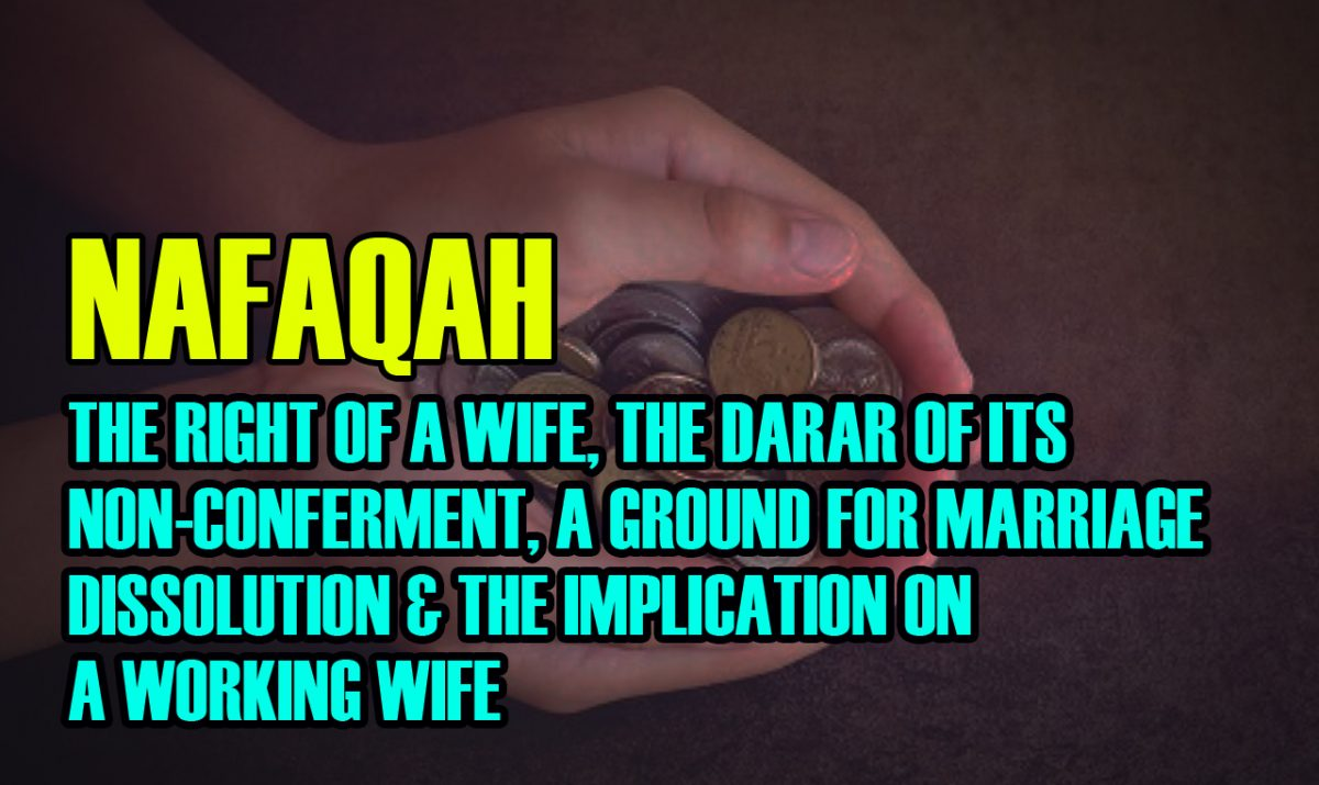 NAFAQAH - THE RIGHT OF A WIFE, THE DARAR OF ITS NON-CONFERMENT, A GROUND FOR MARRIAGE DISSOLUTION & THE IMPLICATION ON A WORKING WIFE